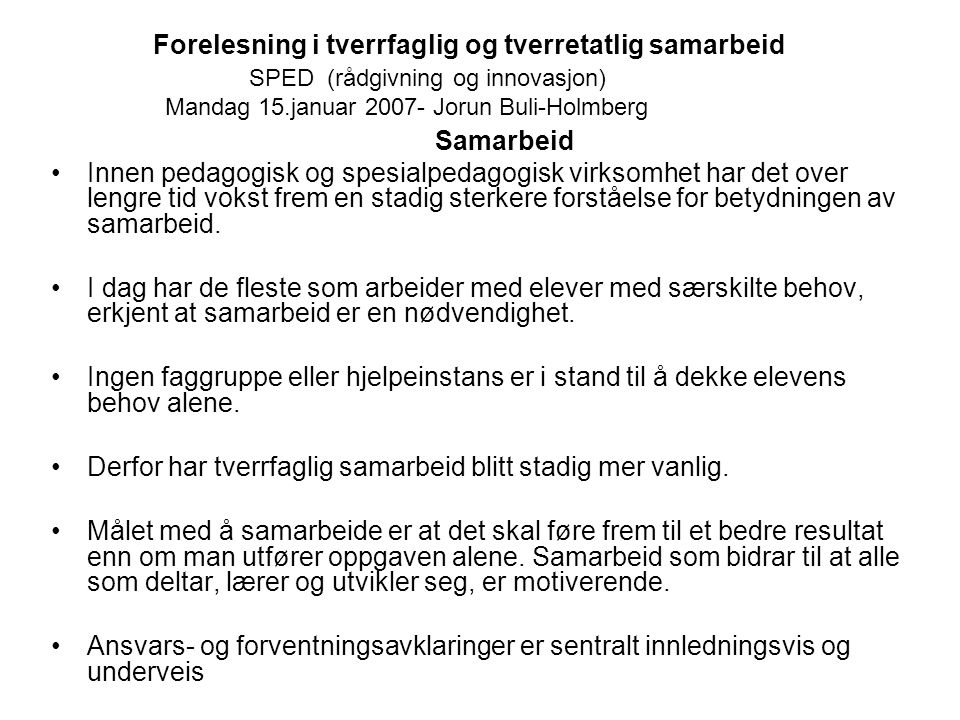 Forelesning i tverrfaglig og tverretatlig samarbeid SPED (rådgivning og innovasjon) Mandag 15.januar 2007- Jorun Buli-Holmberg