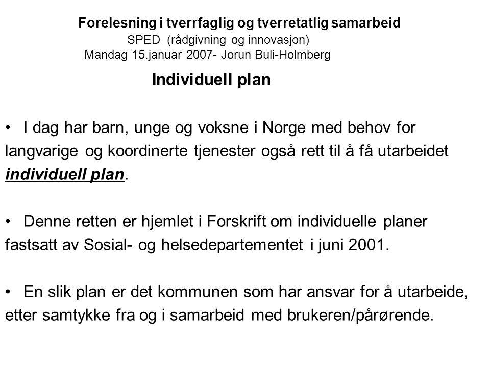 Individuell plan I dag har barn, unge og voksne i Norge med behov for