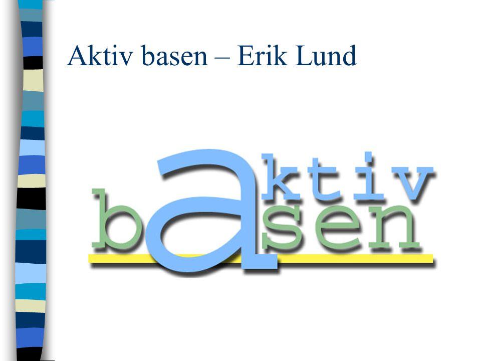Aktiv basen – Erik Lund