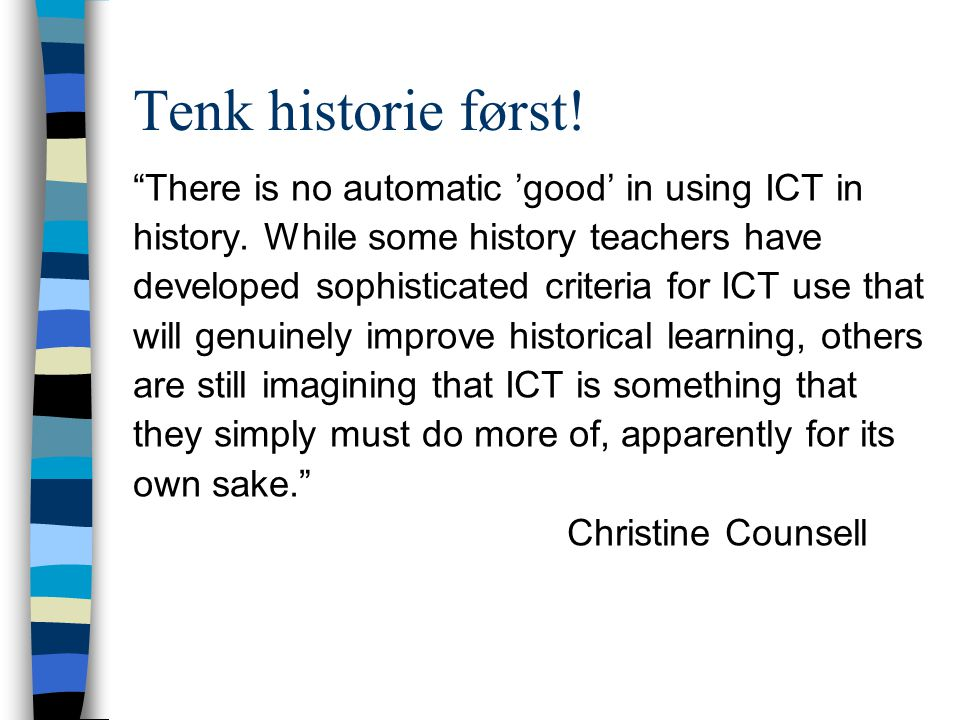 Tenk historie først! There is no automatic 'good' in using ICT in