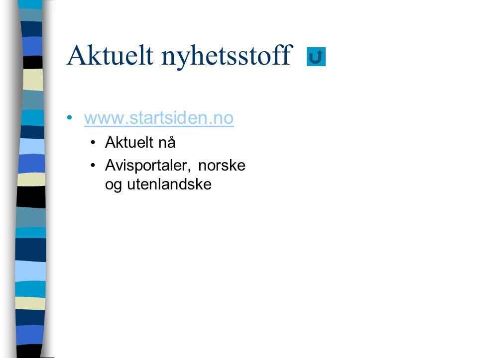 Aktuelt nyhetsstoff www.startsiden.no Aktuelt nå