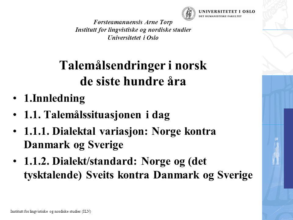 Førsteamanuensis Arne Torp Institutt for lingvistiske og nordiske studier Universitetet i Oslo Talemålsendringer i norsk de siste hundre åra