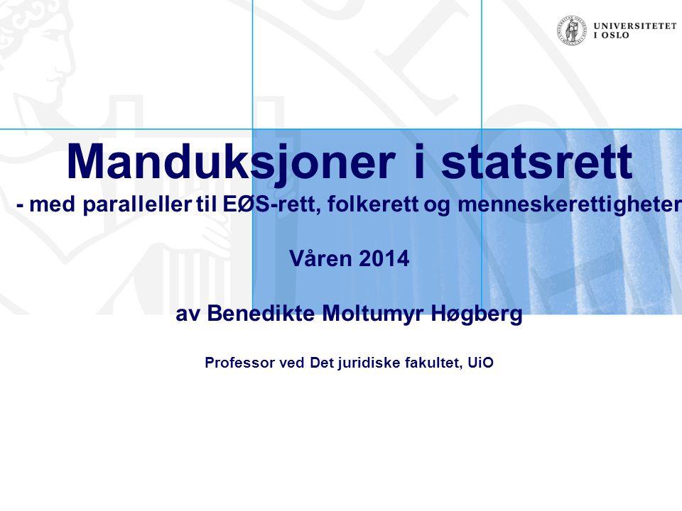 Manduksjoner i statsrett - med paralleller til EØS-rett, folkerett og menneskerettigheter Våren 2014 av Benedikte Moltumyr Høgberg Professor ved Det juridiske fakultet, UiO