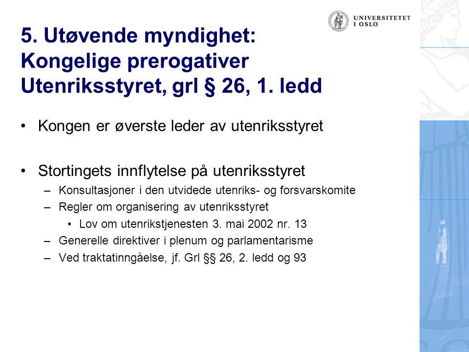 5. Utøvende myndighet: Kongelige prerogativer Utenriksstyret, grl § 26, 1. ledd