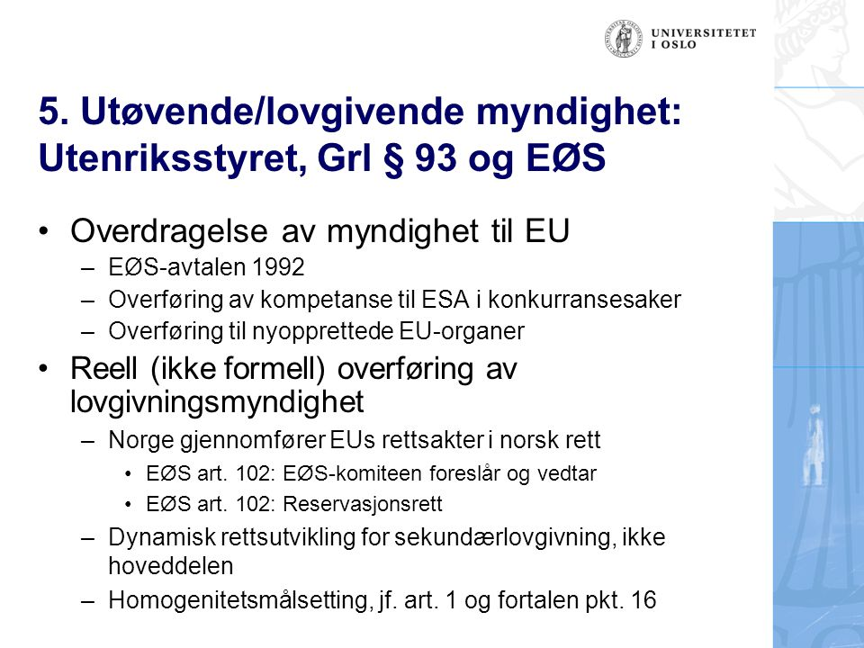 5. Utøvende/lovgivende myndighet: Utenriksstyret, Grl § 93 og EØS