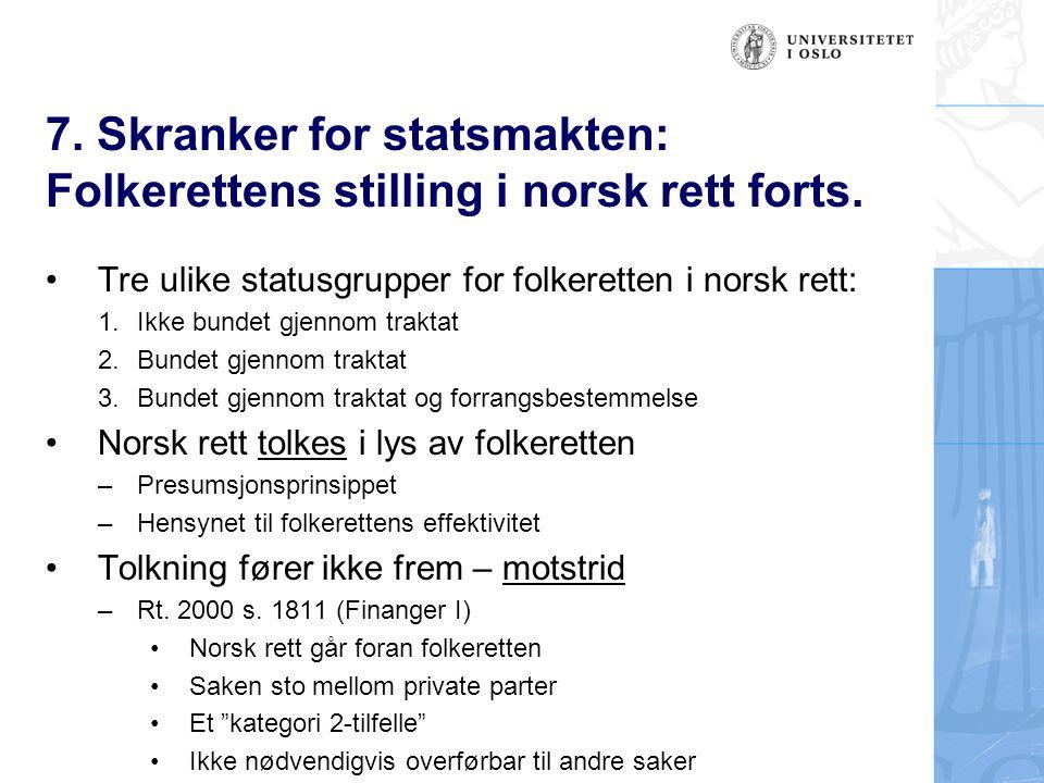 7. Skranker for statsmakten: Folkerettens stilling i norsk rett forts.