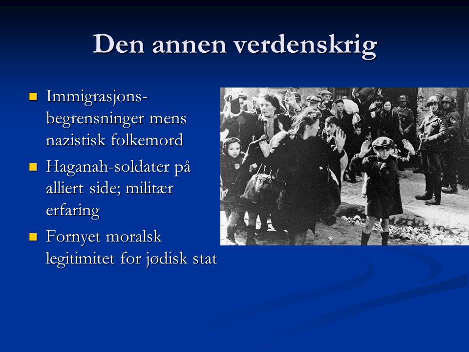 Den annen verdenskrig Immigrasjons-begrensninger mens nazistisk folkemord. Haganah-soldater på alliert side; militær erfaring.