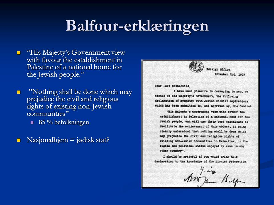 Balfour-erklæringen His Majesty's Government view with favour the establishment in Palestine of a national home for the Jewish people.