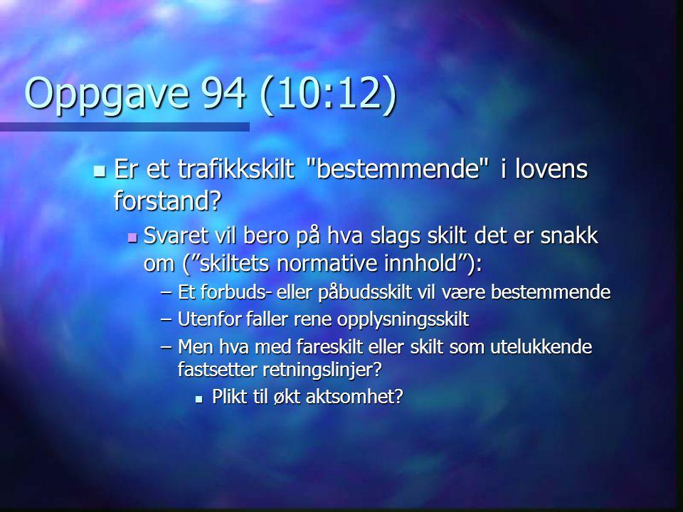 Oppgave 94 (10:12) Er et trafikkskilt bestemmende i lovens forstand