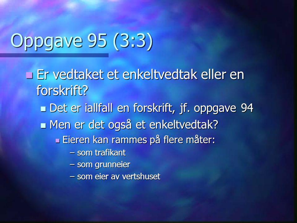Oppgave 95 (3:3) Er vedtaket et enkeltvedtak eller en forskrift