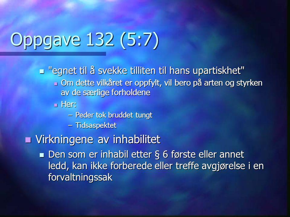 Oppgave 132 (5:7) Virkningene av inhabilitet