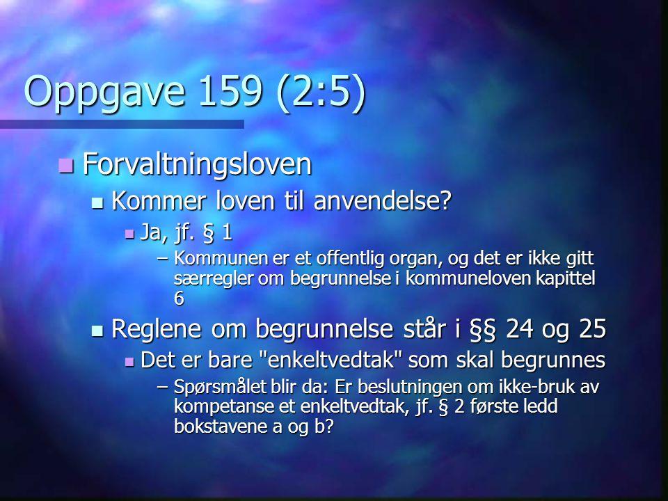 Oppgave 159 (2:5) Forvaltningsloven Kommer loven til anvendelse