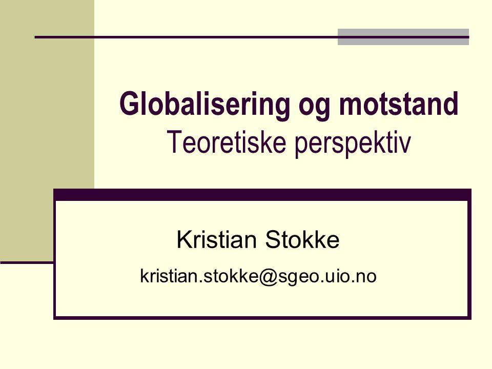 Globalisering og motstand Teoretiske perspektiv