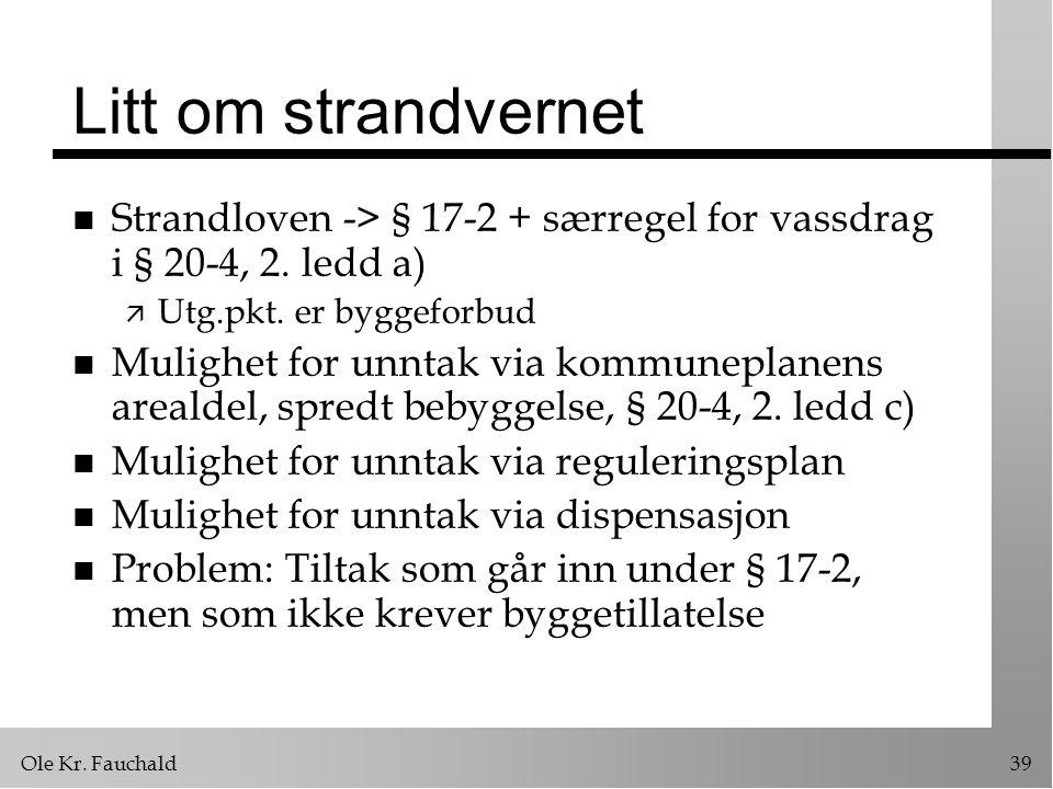 Litt om strandvernet Strandloven -> § 17-2 + særregel for vassdrag i § 20-4, 2. ledd a) Utg.pkt. er byggeforbud.