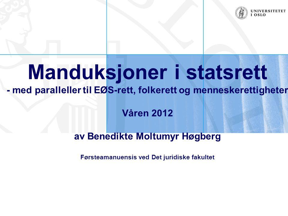 Manduksjoner i statsrett - med paralleller til EØS-rett, folkerett og menneskerettigheter Våren 2012 av Benedikte Moltumyr Høgberg Førsteamanuensis ved Det juridiske fakultet