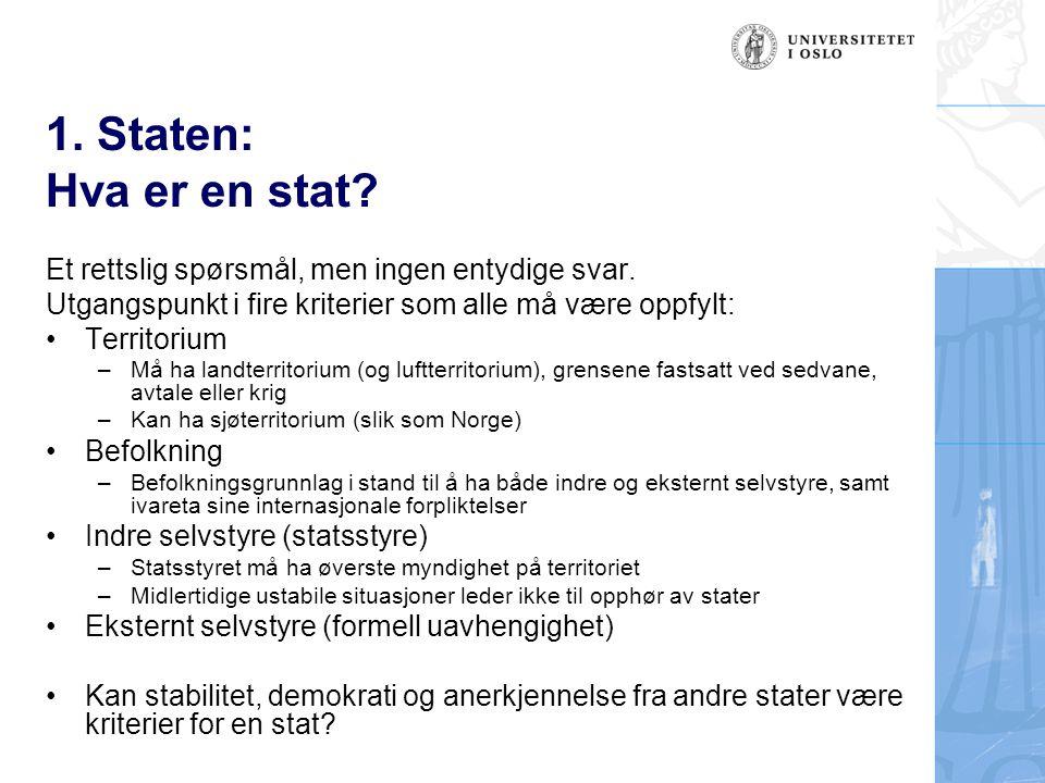 1. Staten: Hva er en stat Et rettslig spørsmål, men ingen entydige svar. Utgangspunkt i fire kriterier som alle må være oppfylt: