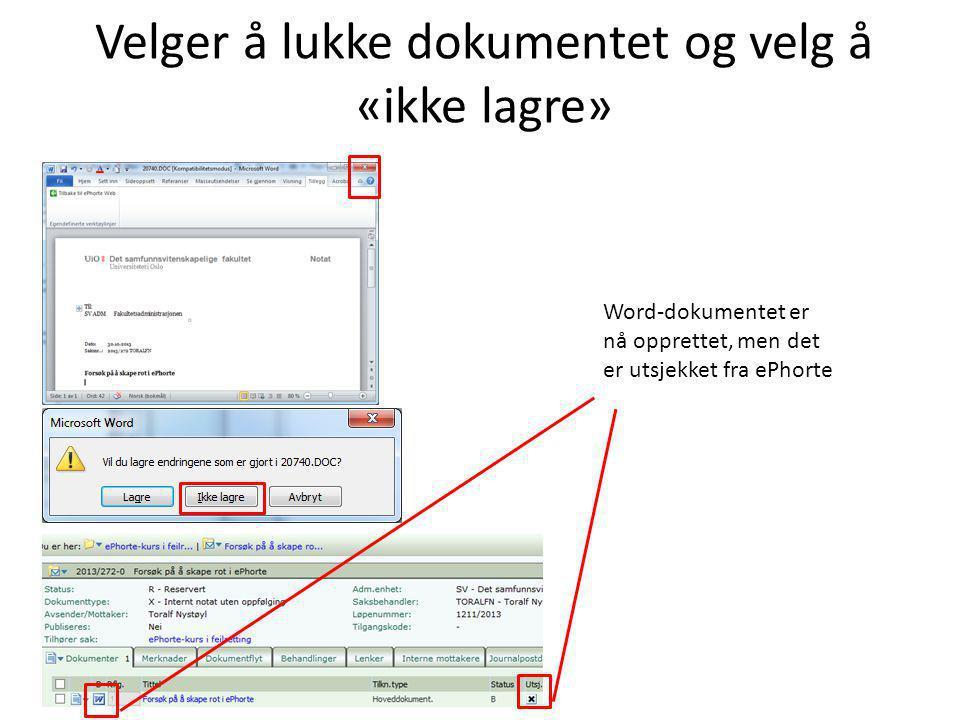 Velger å lukke dokumentet og velg å «ikke lagre»