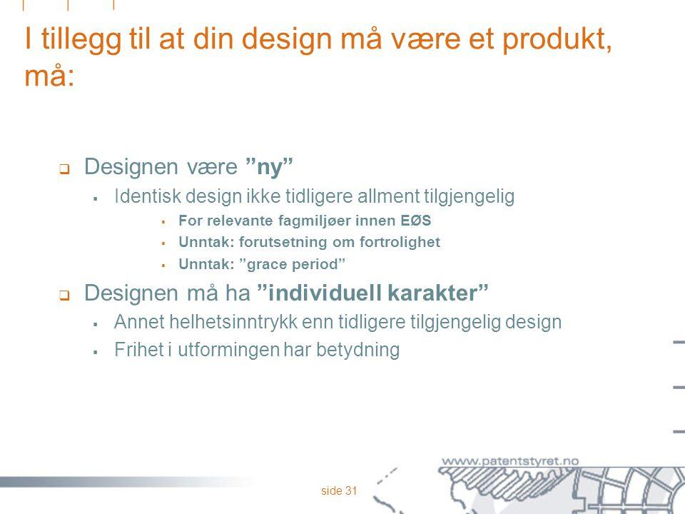 I tillegg til at din design må være et produkt, må: