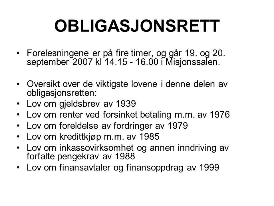 OBLIGASJONSRETT Forelesningene er på fire timer, og går 19. og 20. september 2007 kl 14.15 - 16.00 i Misjonssalen.