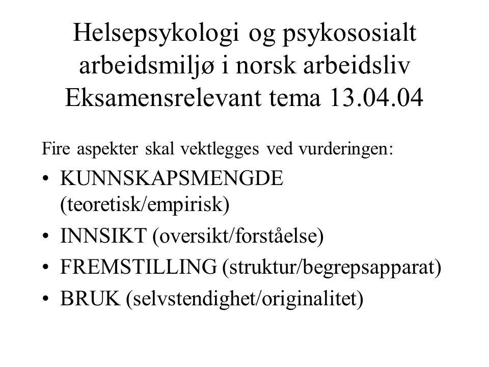 Helsepsykologi og psykososialt arbeidsmiljø i norsk arbeidsliv Eksamensrelevant tema 13.04.04