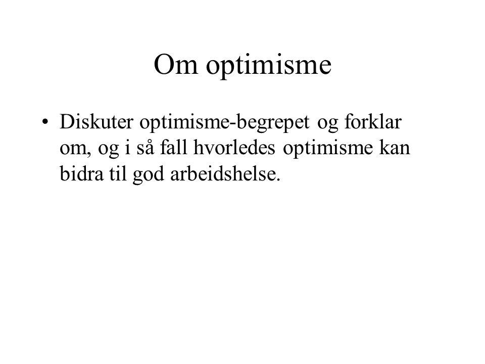 Om optimisme Diskuter optimisme-begrepet og forklar om, og i så fall hvorledes optimisme kan bidra til god arbeidshelse.