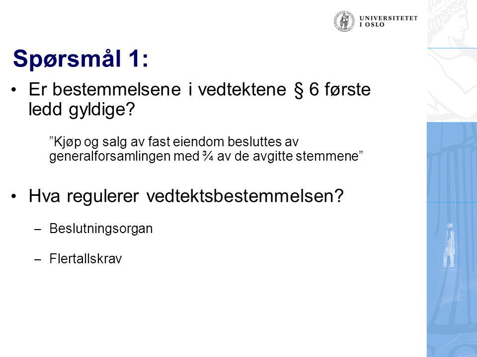 Spørsmål 1: Er bestemmelsene i vedtektene § 6 første ledd gyldige