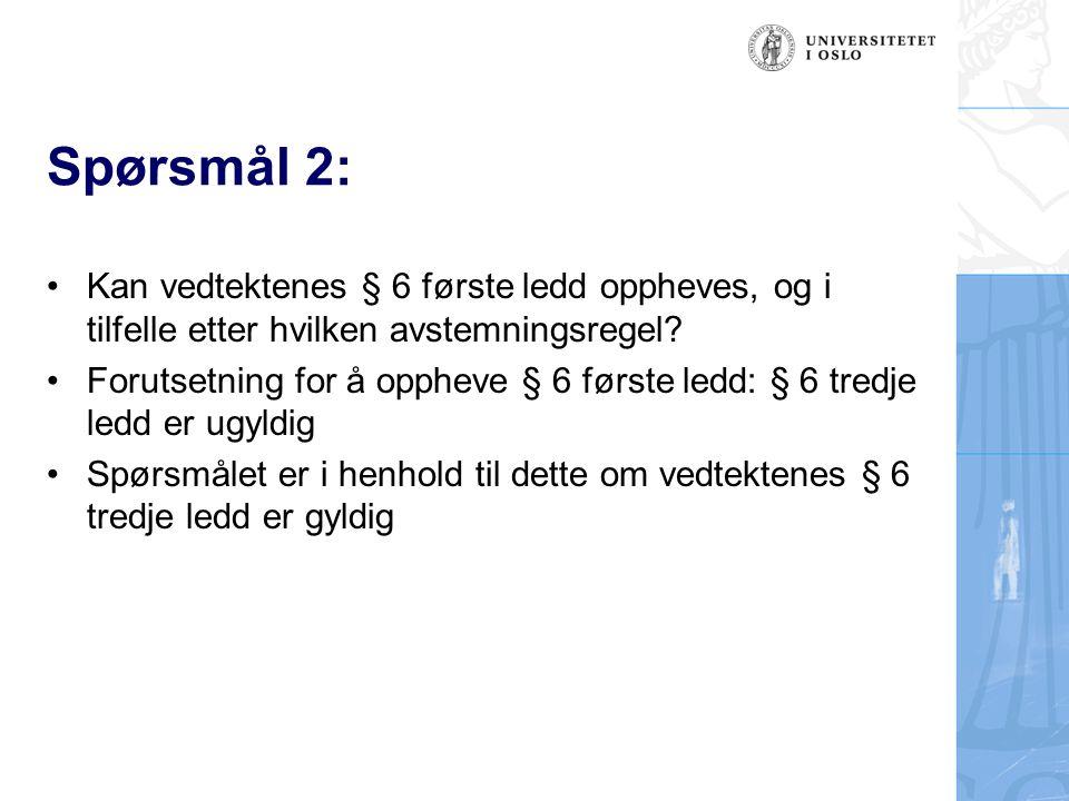 Spørsmål 2: Kan vedtektenes § 6 første ledd oppheves, og i tilfelle etter hvilken avstemningsregel
