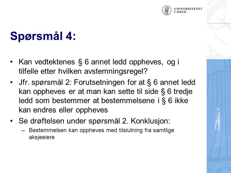Spørsmål 4: Kan vedtektenes § 6 annet ledd oppheves, og i tilfelle etter hvilken avstemningsregel