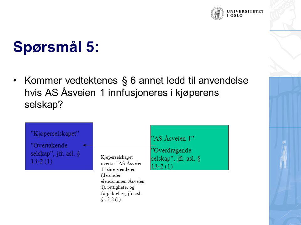 Spørsmål 5: Kommer vedtektenes § 6 annet ledd til anvendelse hvis AS Åsveien 1 innfusjoneres i kjøperens selskap