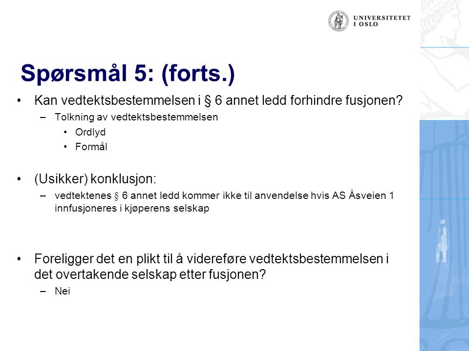 Spørsmål 5: (forts.) Kan vedtektsbestemmelsen i § 6 annet ledd forhindre fusjonen Tolkning av vedtektsbestemmelsen.