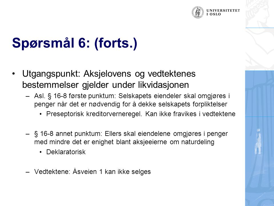 Spørsmål 6: (forts.) Utgangspunkt: Aksjelovens og vedtektenes bestemmelser gjelder under likvidasjonen.