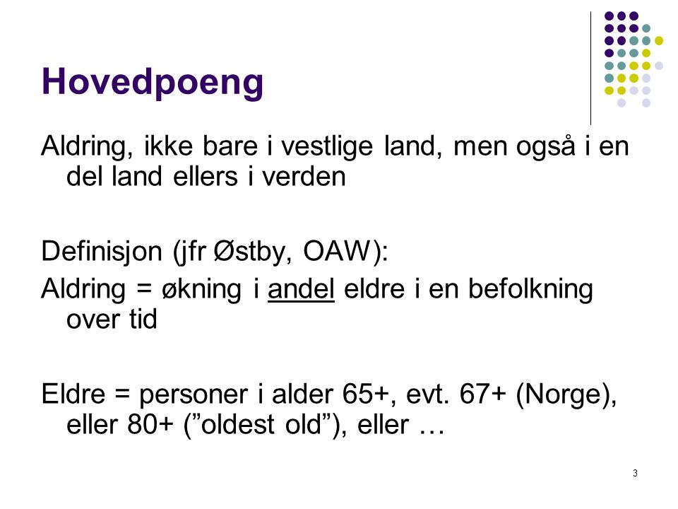 Hovedpoeng Aldring, ikke bare i vestlige land, men også i en del land ellers i verden. Definisjon (jfr Østby, OAW):