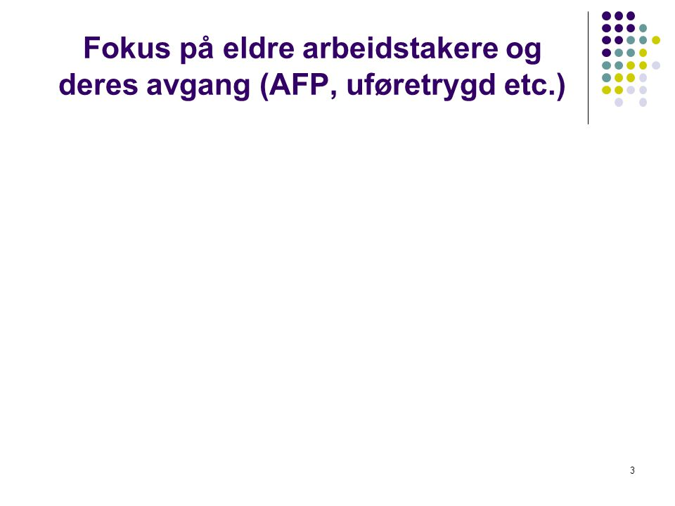 Fokus på eldre arbeidstakere og deres avgang (AFP, uføretrygd etc.)