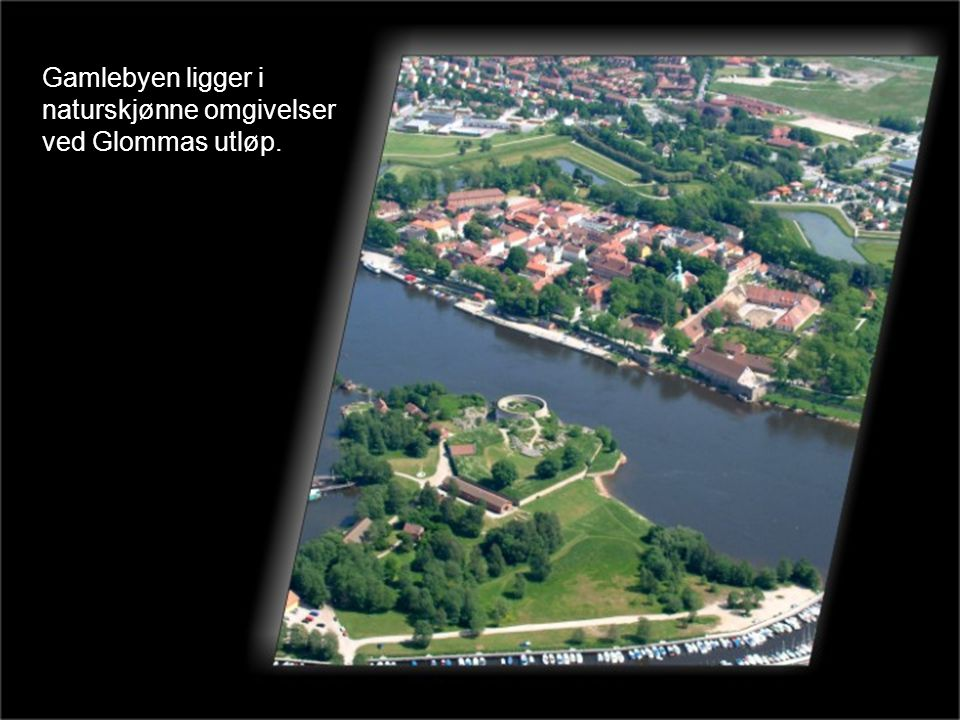 Gamlebyen ligger i naturskjønne omgivelser ved Glommas utløp.