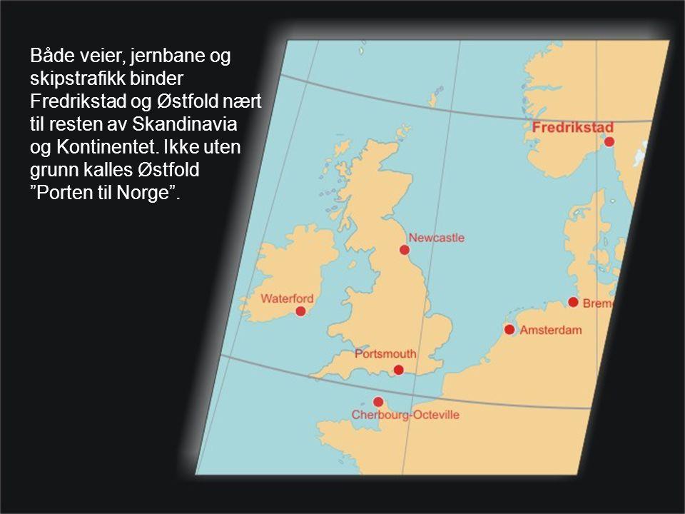 Både veier, jernbane og skipstrafikk binder Fredrikstad og Østfold nært til resten av Skandinavia og Kontinentet.