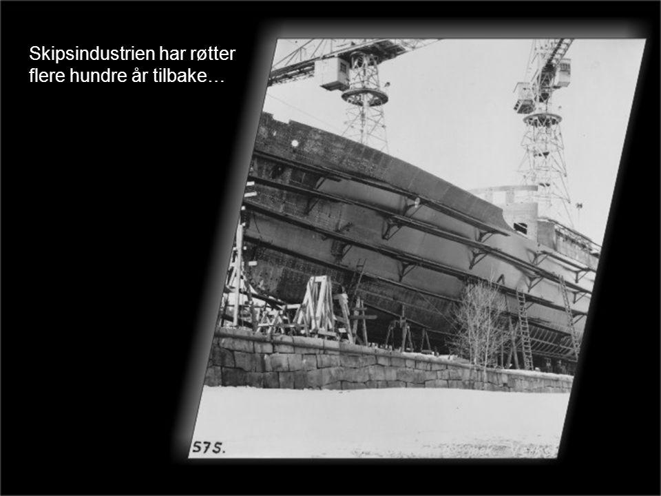 Skipsindustrien har røtter flere hundre år tilbake…