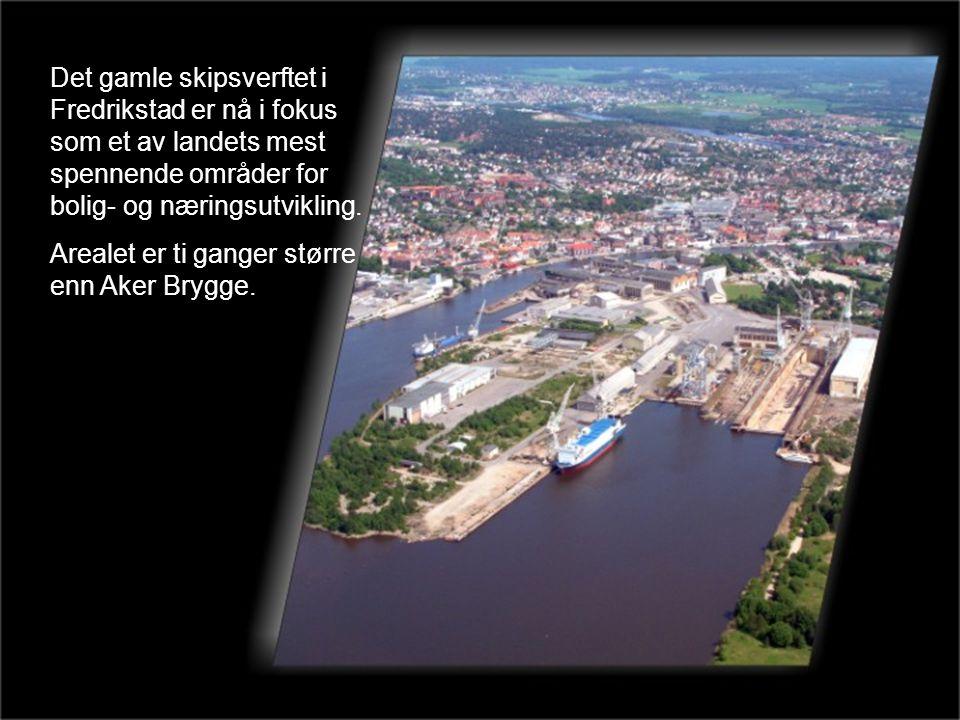 Det gamle skipsverftet i Fredrikstad er nå i fokus som et av landets mest spennende områder for bolig- og næringsutvikling.