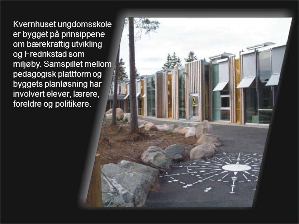 Kvernhuset ungdomsskole er bygget på prinsippene om bærekraftig utvikling og Fredrikstad som miljøby.