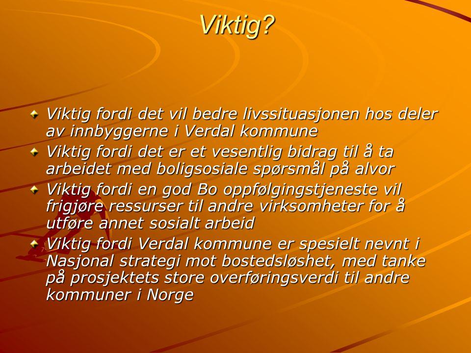 Viktig Viktig fordi det vil bedre livssituasjonen hos deler av innbyggerne i Verdal kommune.