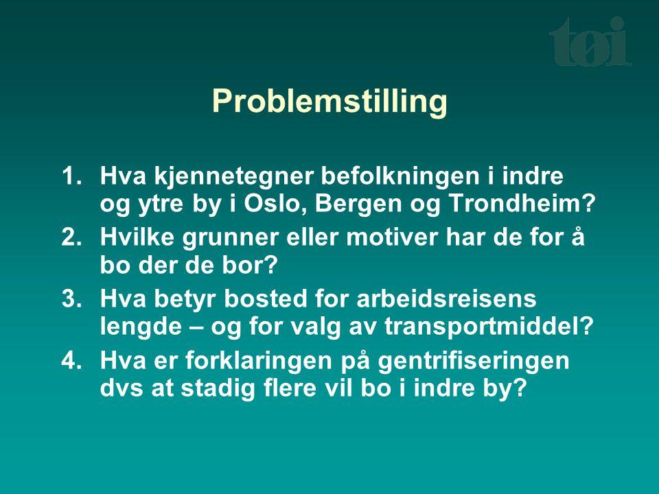Problemstilling Hva kjennetegner befolkningen i indre og ytre by i Oslo, Bergen og Trondheim