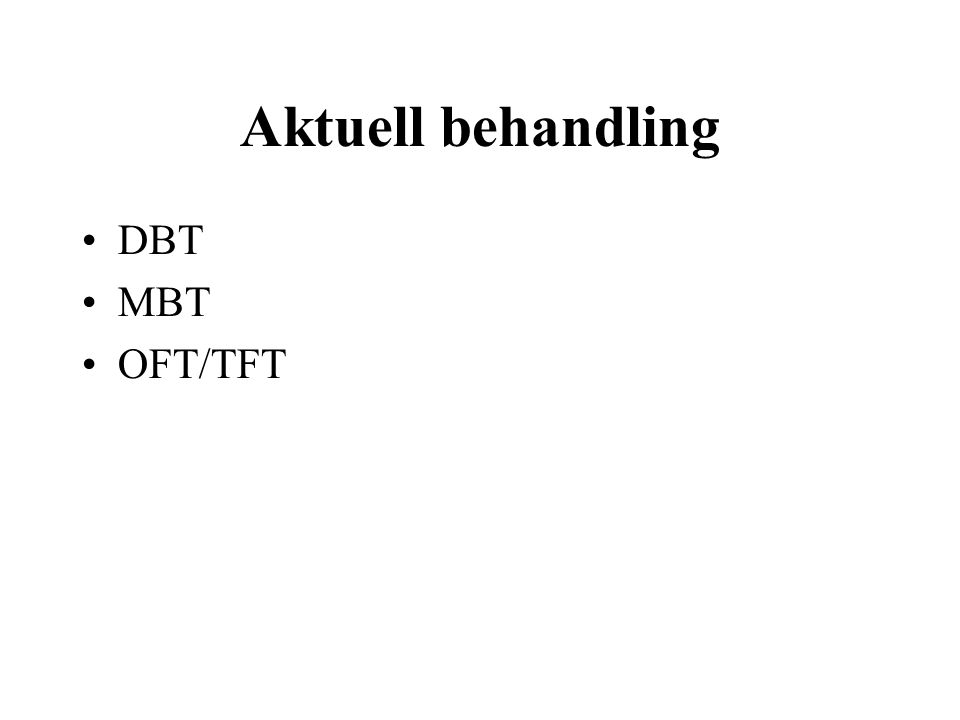 Aktuell behandling DBT MBT OFT/TFT