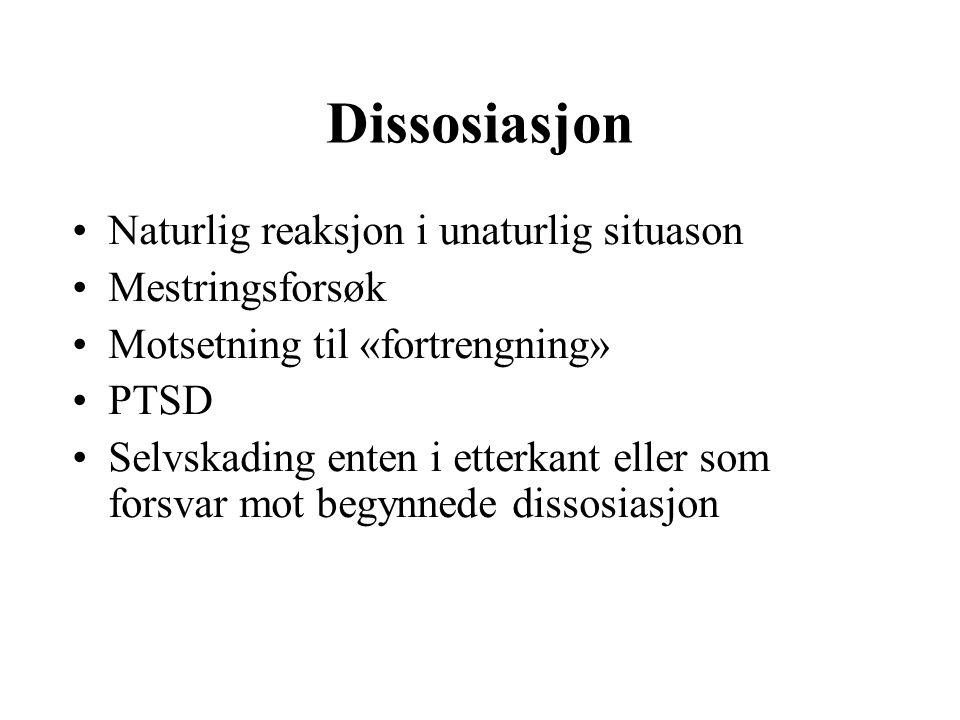 Dissosiasjon Naturlig reaksjon i unaturlig situason Mestringsforsøk