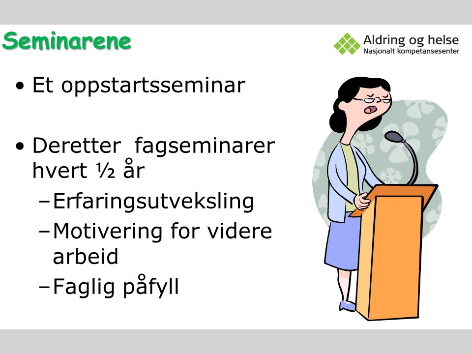 Seminarene Et oppstartsseminar Deretter fagseminarer hvert ½ år