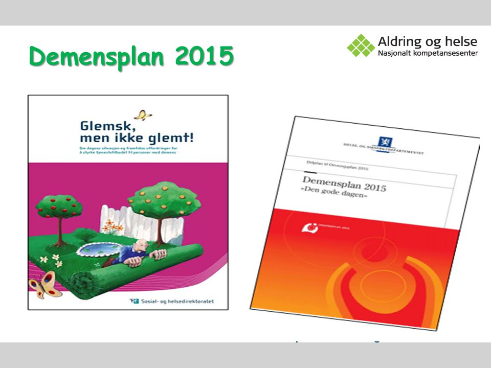 Demensplan 2015 Sentralt i alle dokumentene er kompetanseheving