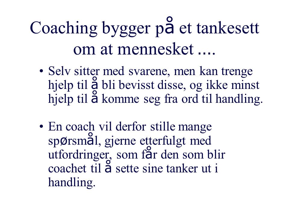 Coaching bygger på et tankesett om at mennesket ….