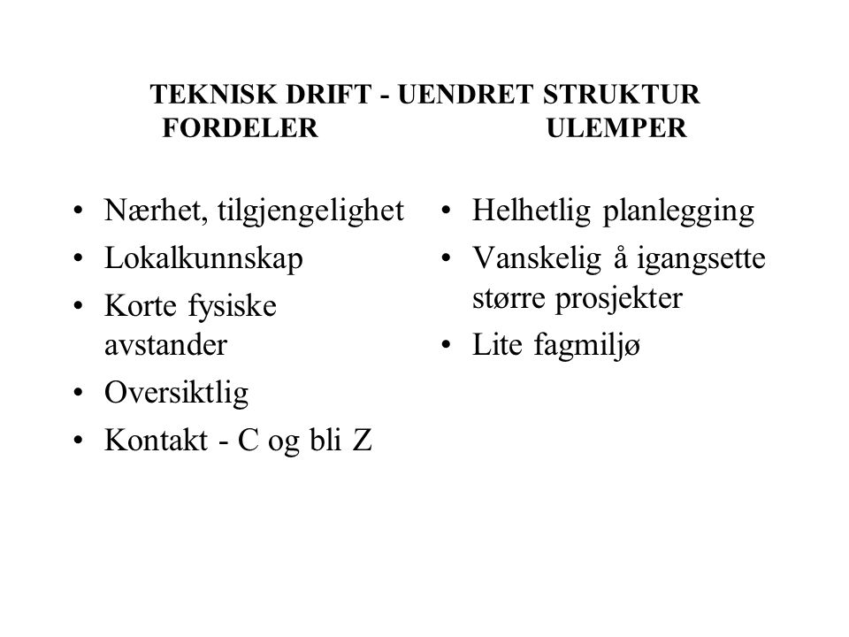 TEKNISK DRIFT - UENDRET STRUKTUR FORDELER ULEMPER