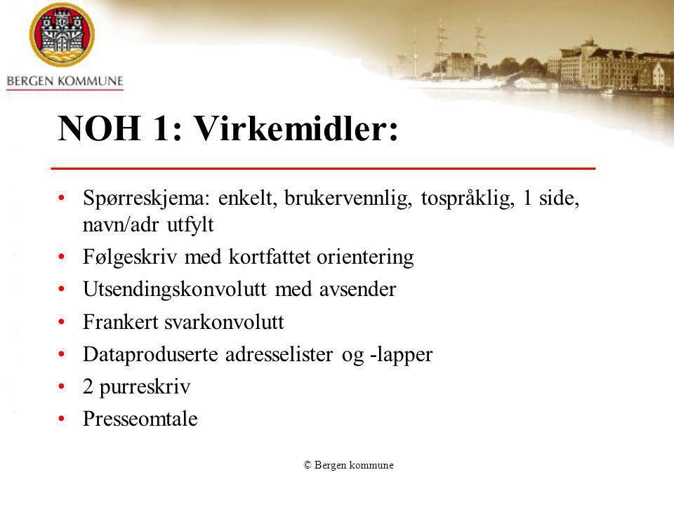NOH 1: Virkemidler: Spørreskjema: enkelt, brukervennlig, tospråklig, 1 side, navn/adr utfylt. Følgeskriv med kortfattet orientering.