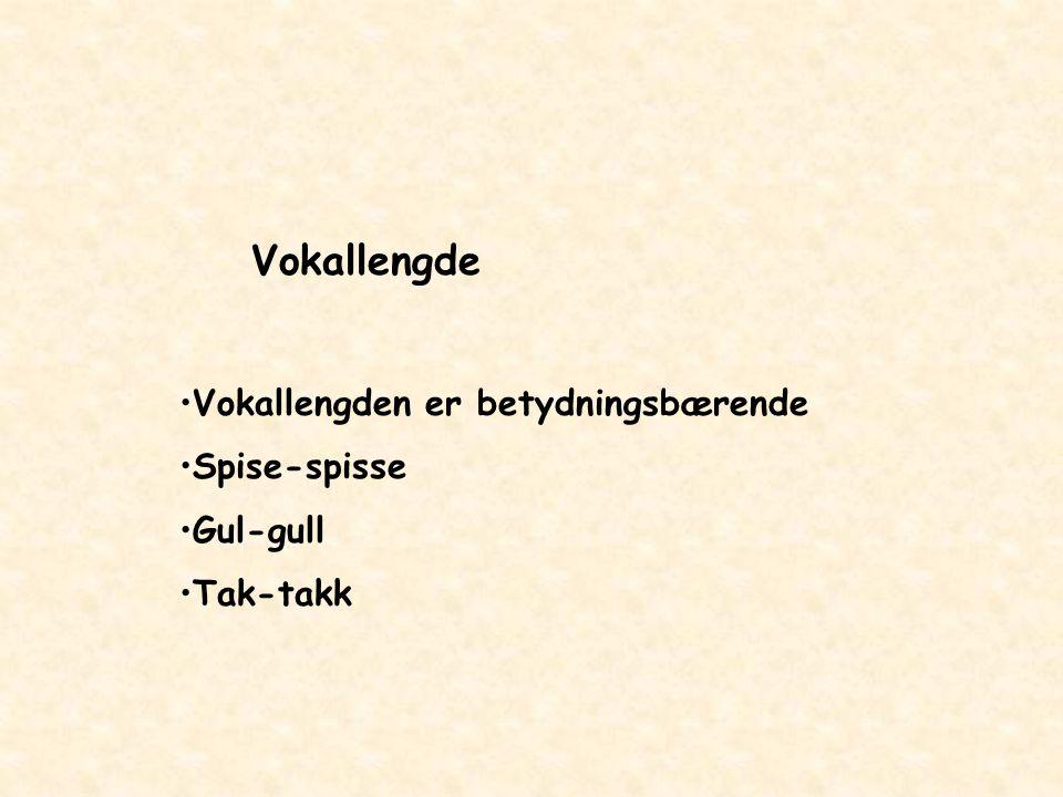 Vokallengde Vokallengden er betydningsbærende Spise-spisse Gul-gull