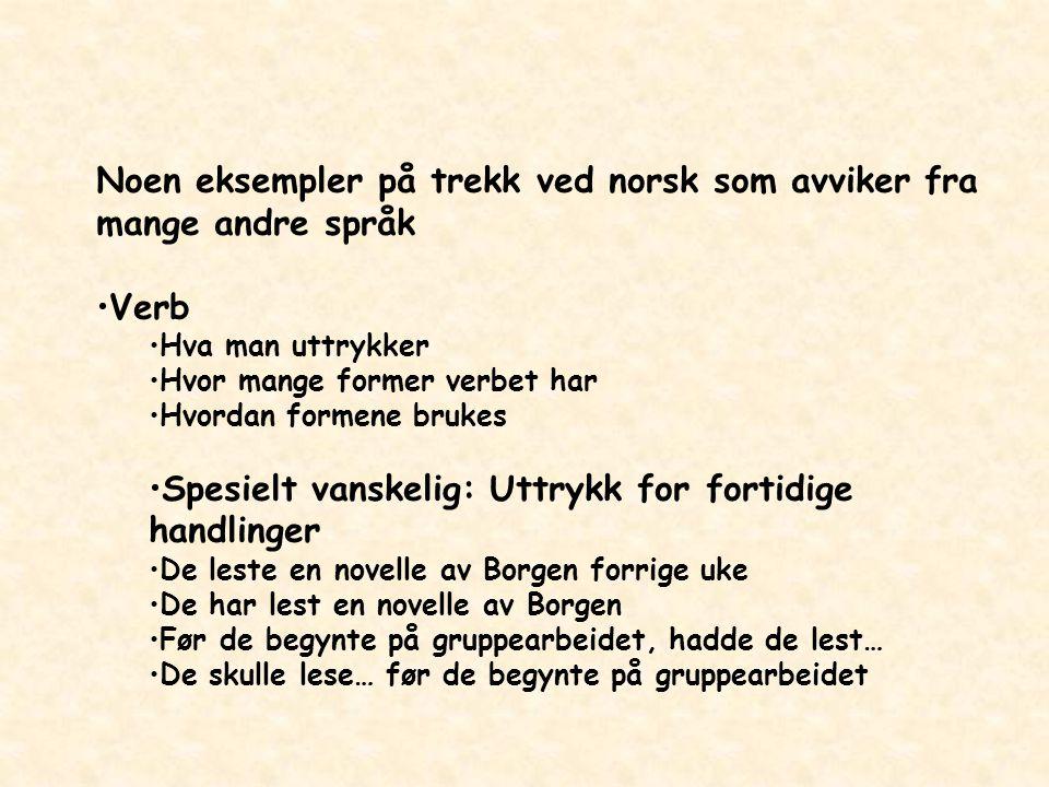 Noen eksempler på trekk ved norsk som avviker fra mange andre språk