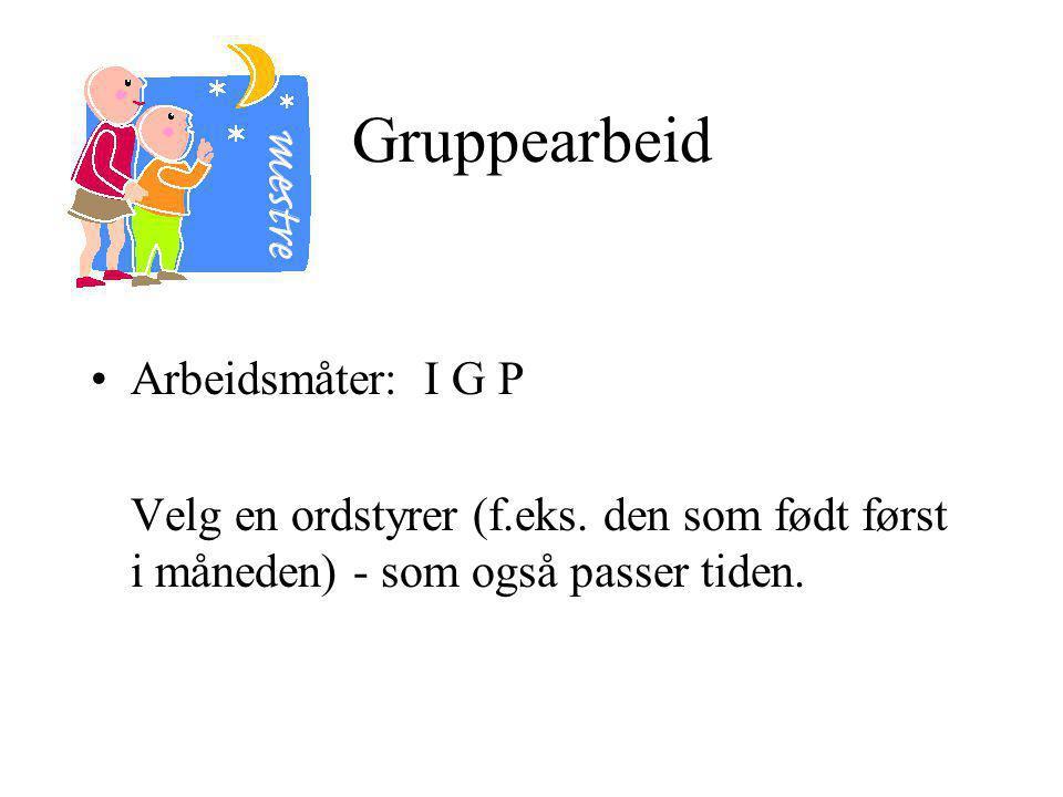 Gruppearbeid Arbeidsmåter: I G P
